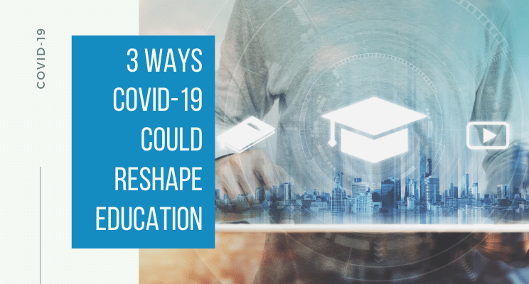 3 Ways Covid-19 Could Reshape Education